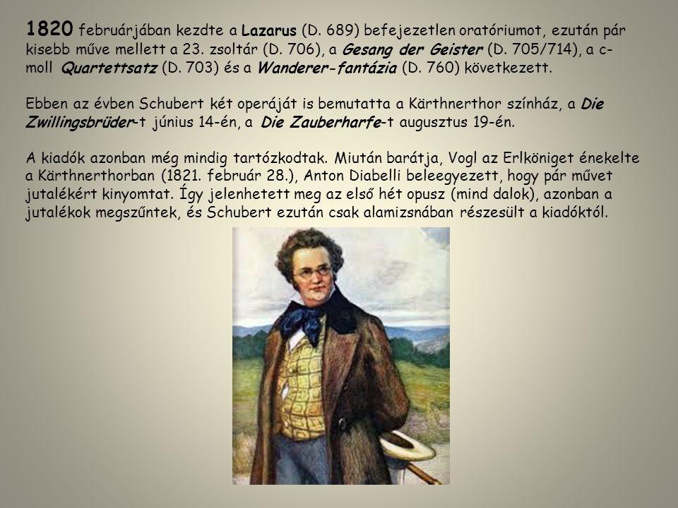 1820 februárjában kezdte a Lazarus (D. 689) befejezetlen oratóriumot, ezután pár kisebb műve mellett a 23. zsoltár (D. 706), a Gesang der Geister (D.