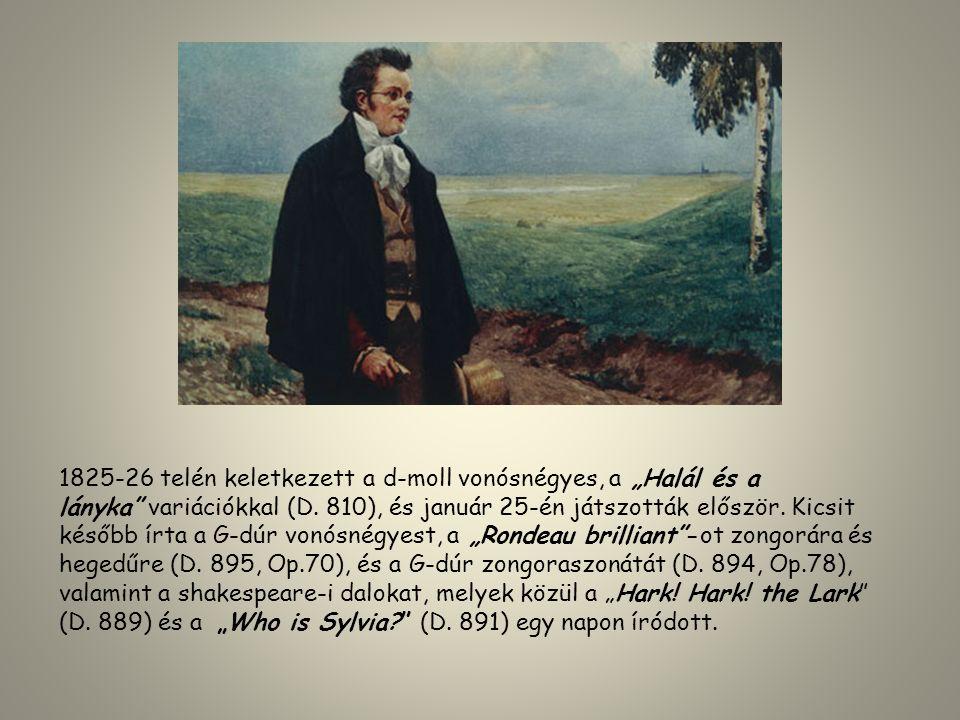 """1825-26 telén keletkezett a d-moll vonósnégyes, a """"Halál és a lányka"""" variációkkal (D. 810), és január 25-én játszották először. Kicsit később írta a"""