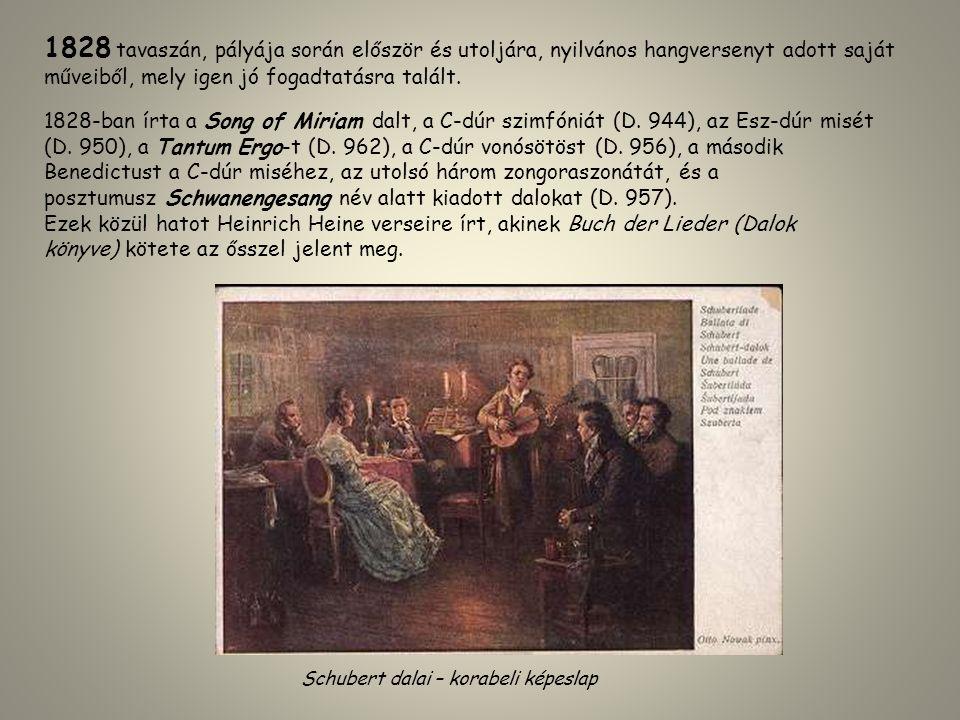 1828-ban írta a Song of Miriam dalt, a C-dúr szimfóniát (D. 944), az Esz-dúr misét (D. 950), a Tantum Ergo-t (D. 962), a C-dúr vonósötöst (D. 956), a