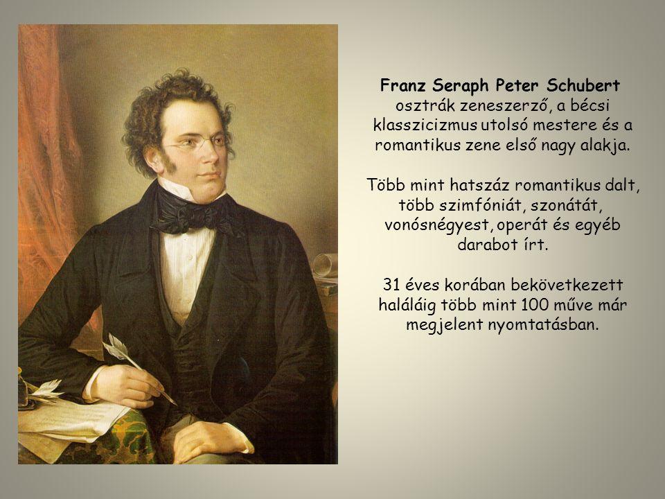 Franz Seraph Peter Schubert osztrák zeneszerző, a bécsi klasszicizmus utolsó mestere és a romantikus zene első nagy alakja. Több mint hatszáz romantik