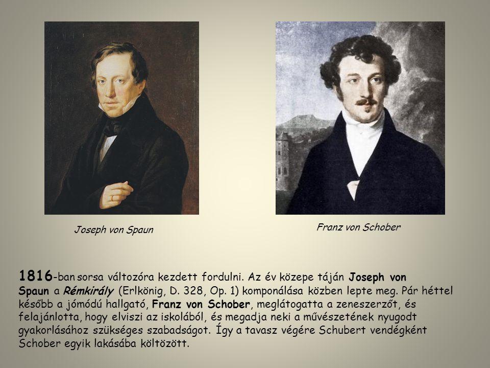 1816 -ban sorsa változóra kezdett fordulni. Az év közepe táján Joseph von Spaun a Rémkirály (Erlkönig, D. 328, Op. 1) komponálása közben lepte meg. Pá