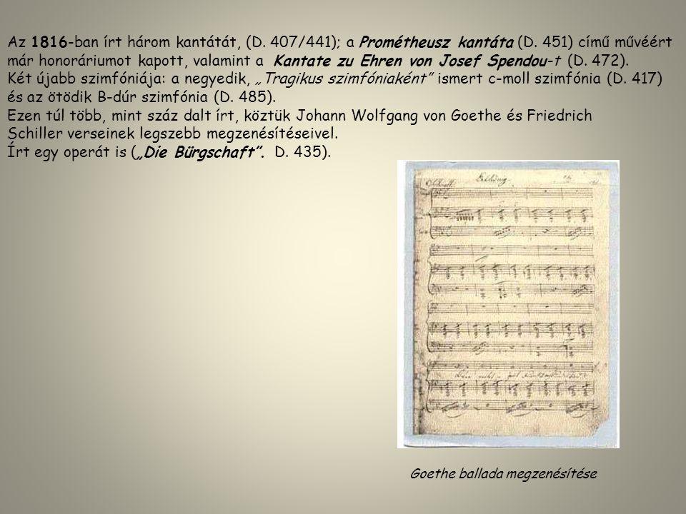 Az 1816-ban írt három kantátát, (D. 407/441); a Prométheusz kantáta (D. 451) című művéért már honoráriumot kapott, valamint a Kantate zu Ehren von Jos