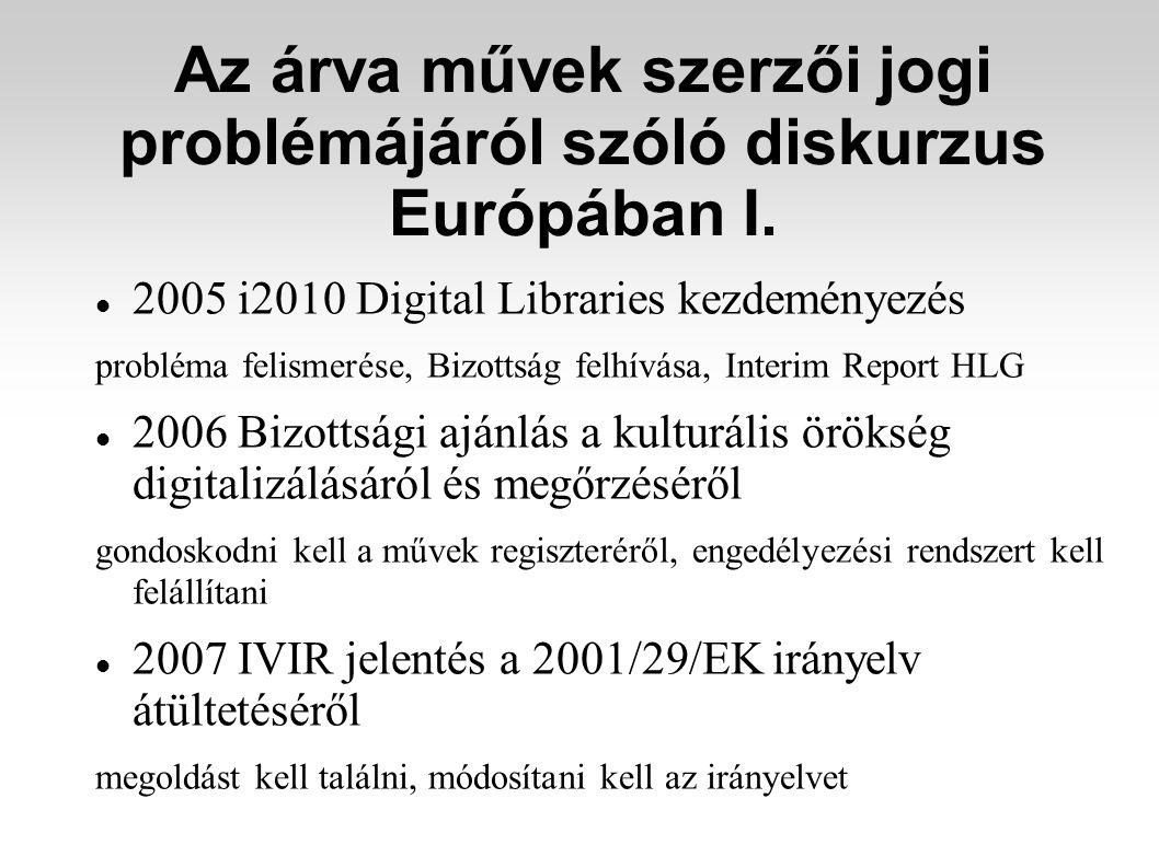 Az árva művek szerzői jogi problémájáról szóló diskurzus Európában I. 2005 i2010 Digital Libraries kezdeményezés probléma felismerése, Bizottság felhí