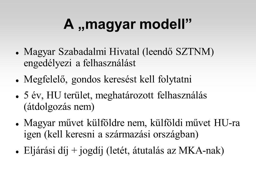 """A """"magyar modell Magyar Szabadalmi Hivatal (leendő SZTNM) engedélyezi a felhasználást Megfelelő, gondos keresést kell folytatni 5 év, HU terület, meghatározott felhasználás (átdolgozás nem) Magyar művet külföldre nem, külföldi művet HU-ra igen (kell keresni a származási országban) Eljárási díj + jogdíj (letét, átutalás az MKA-nak)"""