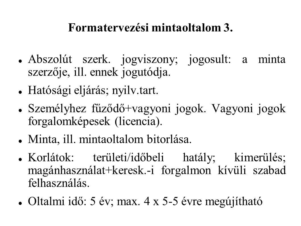 Formatervezési mintaoltalom 3. Abszolút szerk. jogviszony; jogosult: a minta szerzője, ill.