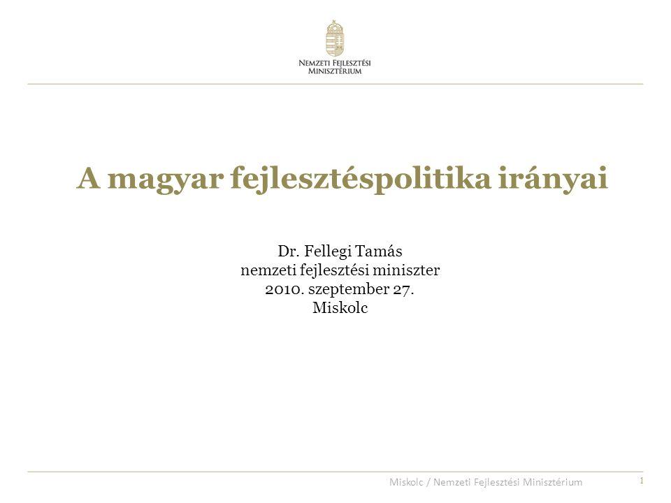 1 A magyar fejlesztéspolitika irányai Dr. Fellegi Tamás nemzeti fejlesztési miniszter 2010.