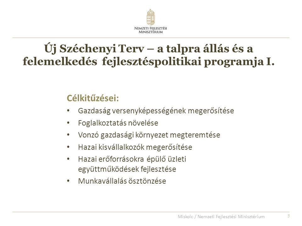 5 Célkitűzései: Gazdaság versenyképességének megerősítése Foglalkoztatás növelése Vonzó gazdasági környezet megteremtése Hazai kisvállalkozók megerősítése Hazai erőforrásokra épülő üzleti együttműködések fejlesztése Munkavállalás ösztönzése Új Széchenyi Terv – a talpra állás és a felemelkedés fejlesztéspolitikai programja I.