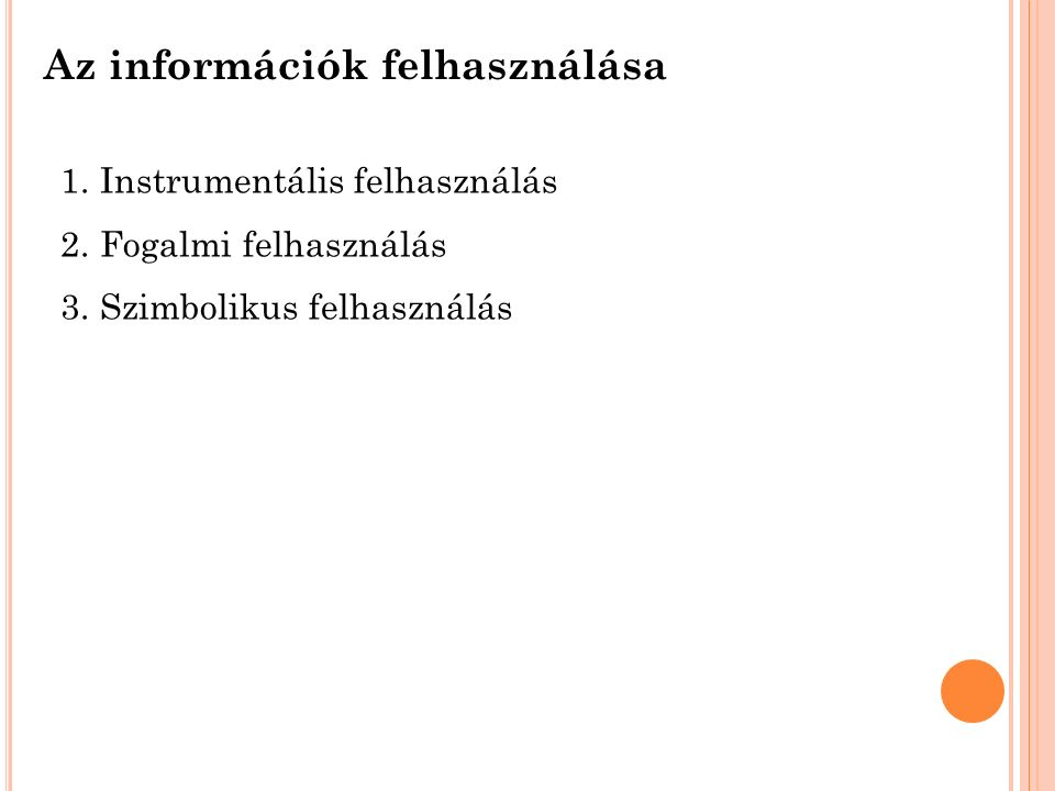 Az információk felhasználása 1.Instrumentális felhasználás 2.Fogalmi felhasználás 3.Szimbolikus felhasználás
