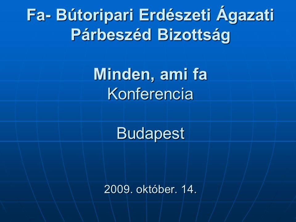 Fa- Bútoripari Erdészeti Ágazati Párbeszéd Bizottság Minden, ami fa Konferencia Budapest 2009.