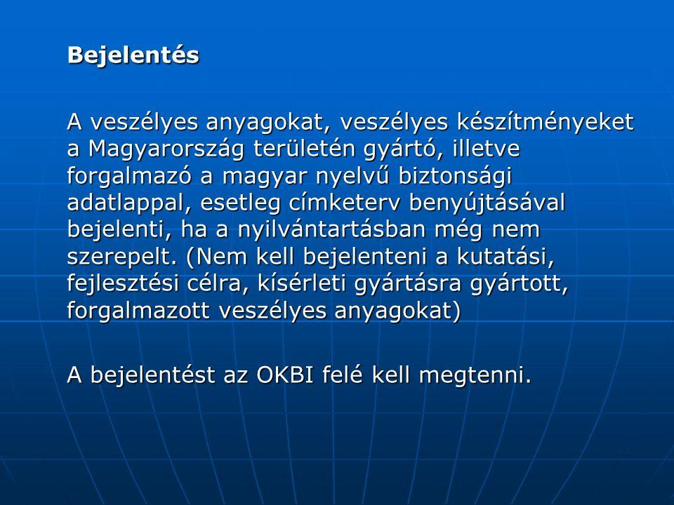 Bejelentés A veszélyes anyagokat, veszélyes készítményeket a Magyarország területén gyártó, illetve forgalmazó a magyar nyelvű biztonsági adatlappal, esetleg címketerv benyújtásával bejelenti, ha a nyilvántartásban még nem szerepelt.