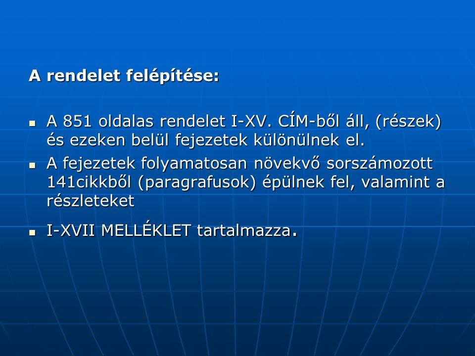 A rendelet felépítése: A 851 oldalas rendelet I-XV.