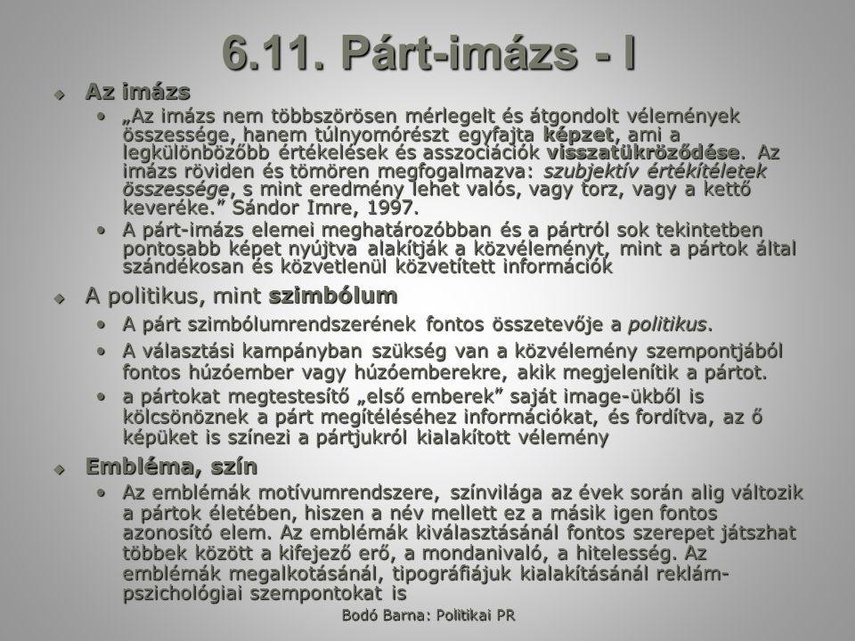 """Bodó Barna: Politikai PR 6.11. Párt-imázs - I  Az imázs """"Az imázs nem többszörösen mérlegelt és átgondolt vélemények összessége, hanem túlnyomórészt"""