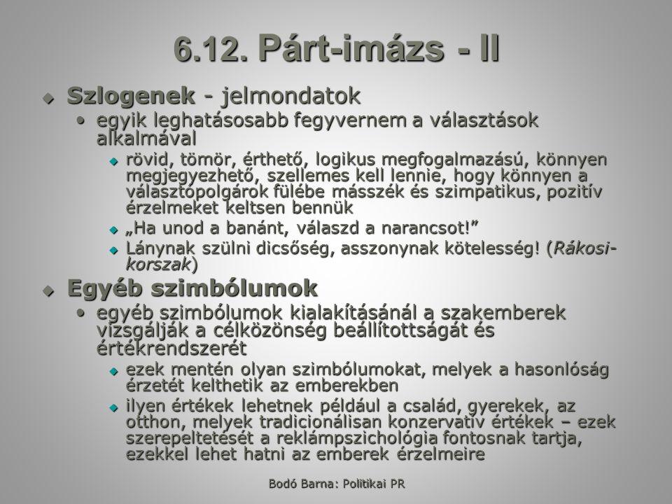 Bodó Barna: Politikai PR 6.12. Párt-imázs - II  Szlogenek - jelmondatok egyik leghatásosabb fegyvernem a választások alkalmávalegyik leghatásosabb fe