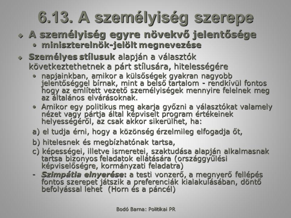 Bodó Barna: Politikai PR 6.13. A személyiség szerepe  A személyiség egyre növekvő jelentősége miniszterelnök-jelölt megnevezéseminiszterelnök-jelölt