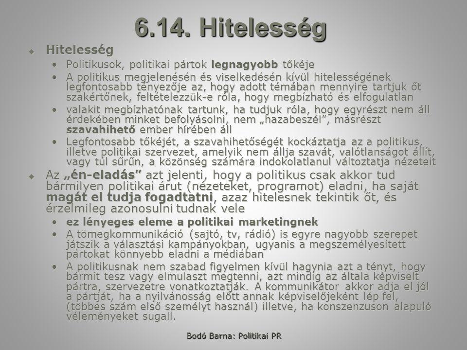 Bodó Barna: Politikai PR 6.14. Hitelesség  Hitelesség Politikusok, politikai pártok legnagyobb tőkéjePolitikusok, politikai pártok legnagyobb tőkéje