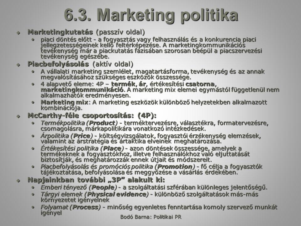 Bodó Barna: Politikai PR 6.3. Marketing politika  Marketingkutatás (passzív oldal) piaci döntés előtt - a fogyasztás vagy felhasználás és a konkurenc
