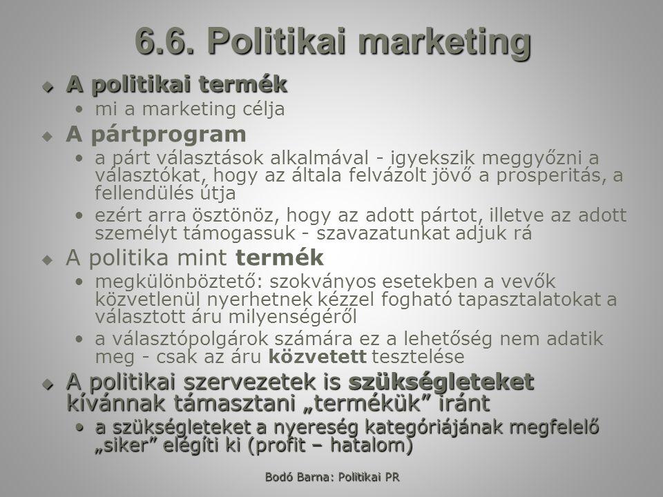Bodó Barna: Politikai PR 6.6. Politikai marketing  A politikai termék mi a marketing célja   A pártprogram a párt választások alkalmával - igyekszi