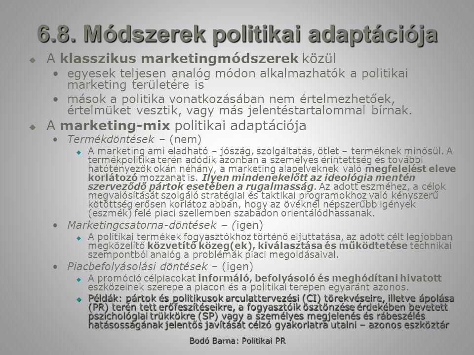 Bodó Barna: Politikai PR 6.8. Módszerek politikai adaptációja   A klasszikus marketingmódszerek közül egyesek teljesen analóg módon alkalmazhatók a