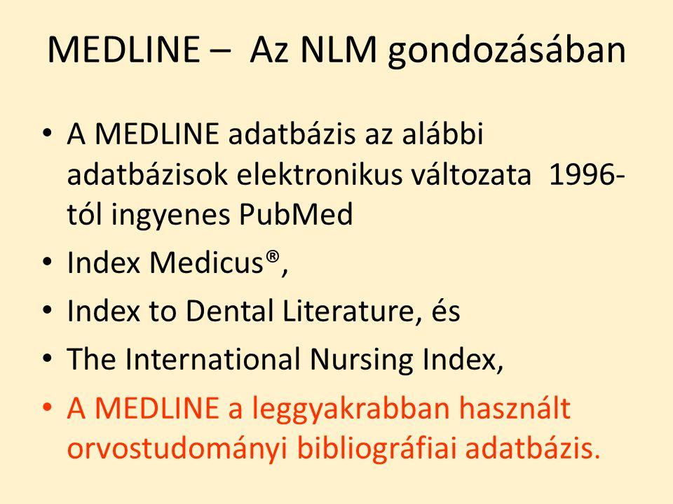 MEDLINE – Az NLM gondozásában A MEDLINE adatbázis az alábbi adatbázisok elektronikus változata 1996- tól ingyenes PubMed Index Medicus®, Index to Dental Literature, és The International Nursing Index, A MEDLINE a leggyakrabban használt orvostudományi bibliográfiai adatbázis.
