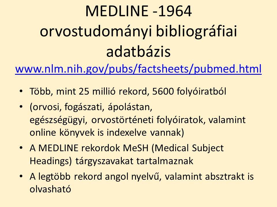 MEDLINE -1964 orvostudományi bibliográfiai adatbázis www.nlm.nih.gov/pubs/factsheets/pubmed.html www.nlm.nih.gov/pubs/factsheets/pubmed.html Több, min