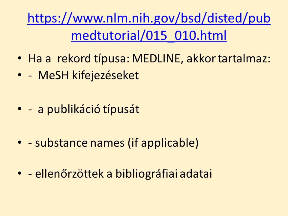 https://www.nlm.nih.gov/bsd/disted/pub medtutorial/015_010.html Ha a rekord típusa: MEDLINE, akkor tartalmaz: - MeSH kifejezéseket - a publikáció típusát - substance names (if applicable) - ellenőrzöttek a bibliográfiai adatai