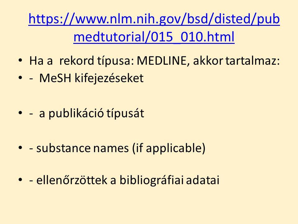 https://www.nlm.nih.gov/bsd/disted/pub medtutorial/015_010.html Ha a rekord típusa: MEDLINE, akkor tartalmaz: - MeSH kifejezéseket - a publikáció típu