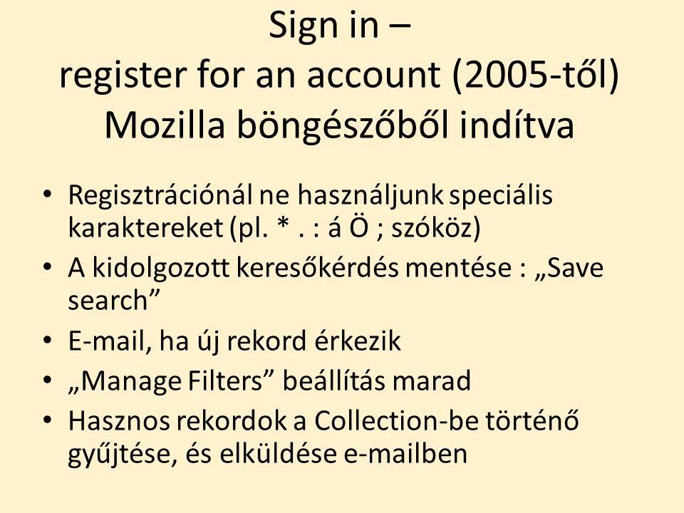 Sign in – register for an account (2005-től) Mozilla böngészőből indítva Regisztrációnál ne használjunk speciális karaktereket (pl.
