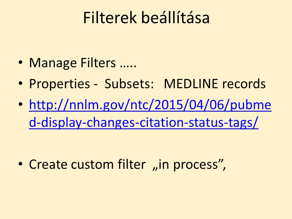 Filterek beállítása Manage Filters ….. Properties - Subsets: MEDLINE records http://nnlm.gov/ntc/2015/04/06/pubme d-display-changes-citation-status-ta