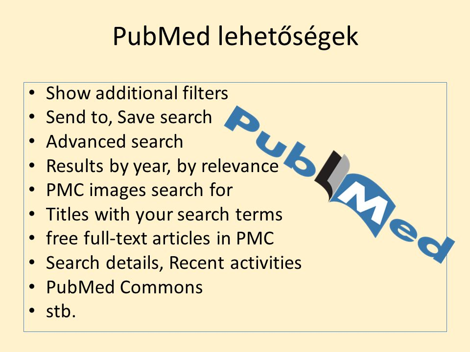 PubMed lehetőségek Show additional filters Send to, Save search Advanced search Results by year, by relevance PMC images search for Titles with your search terms free full-text articles in PMC Search details, Recent activities PubMed Commons stb.