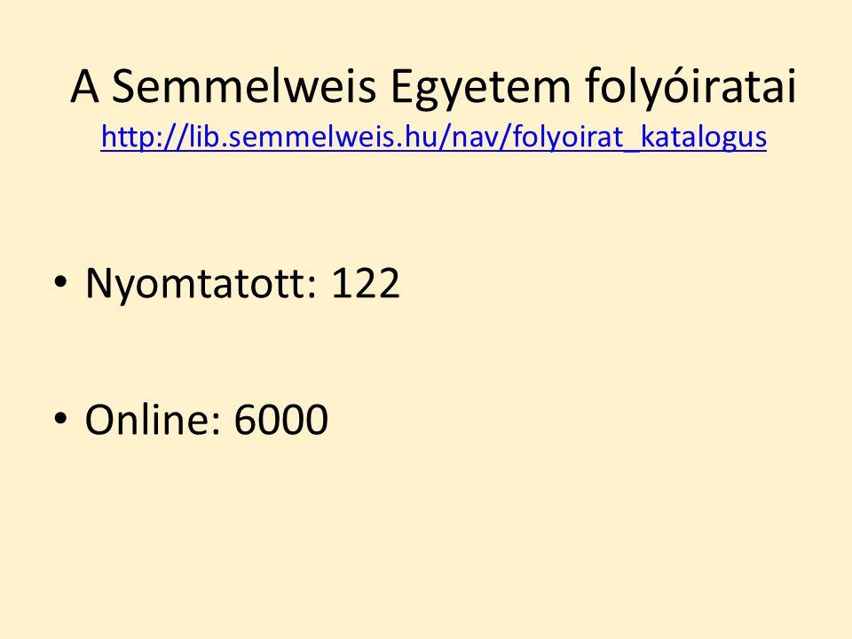 A Semmelweis Egyetem folyóiratai http://lib.semmelweis.hu/nav/folyoirat_katalogus http://lib.semmelweis.hu/nav/folyoirat_katalogus Nyomtatott: 122 Onl