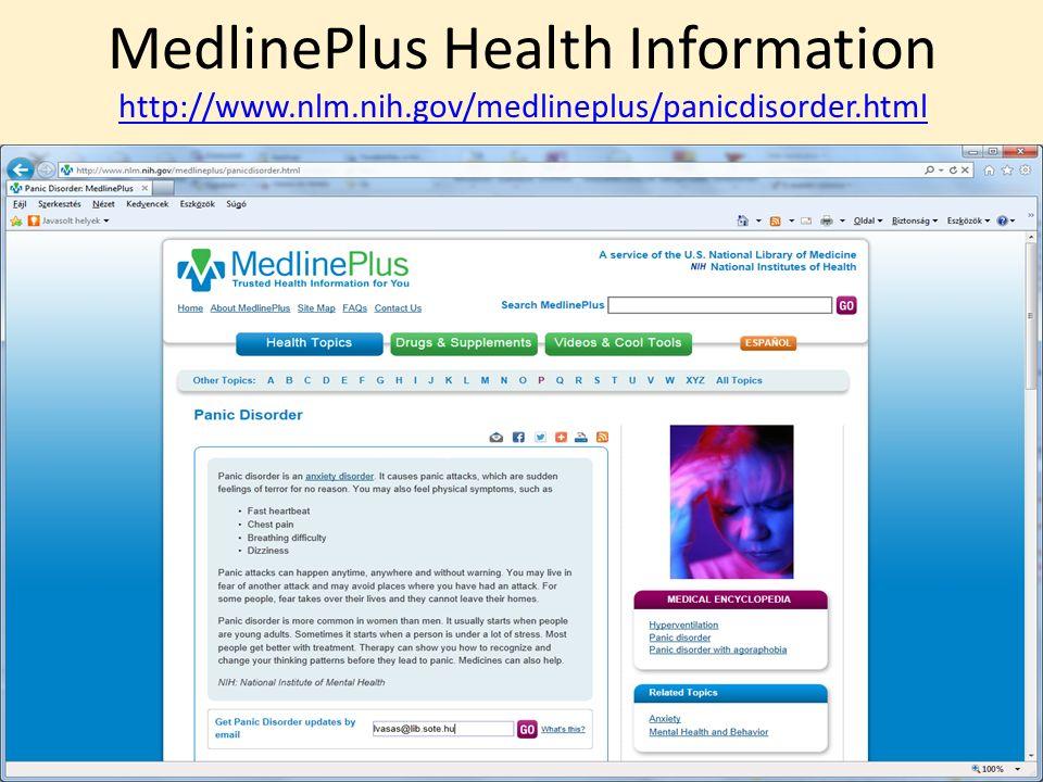 MedlinePlus Health Information http://www.nlm.nih.gov/medlineplus/panicdisorder.html http://www.nlm.nih.gov/medlineplus/panicdisorder.html