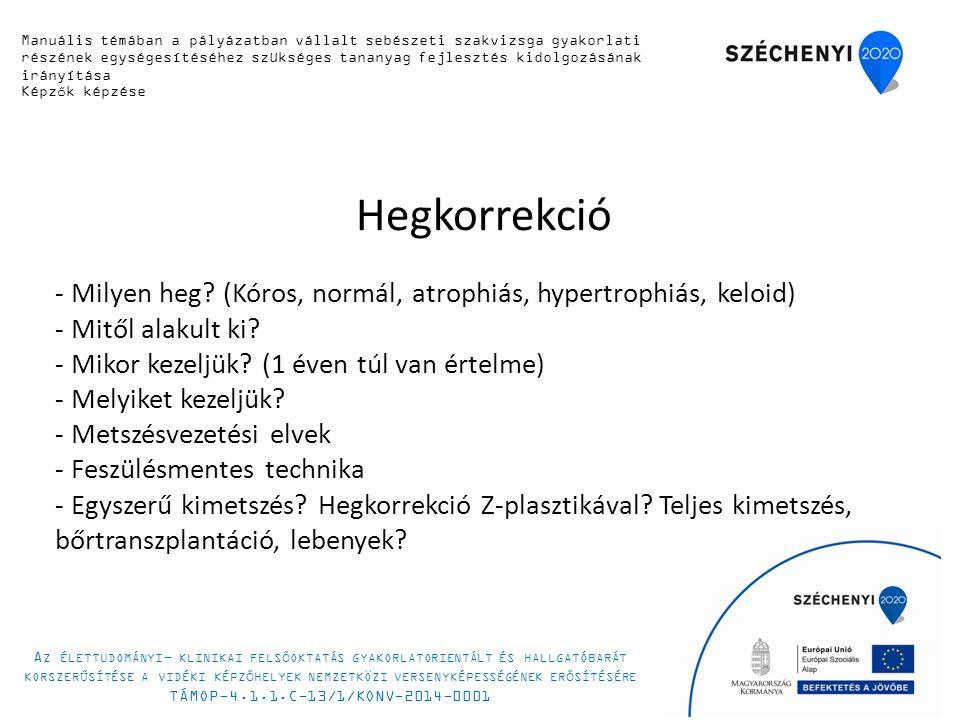 Hegkorrekció - Milyen heg. (Kóros, normál, atrophiás, hypertrophiás, keloid) - Mitől alakult ki.