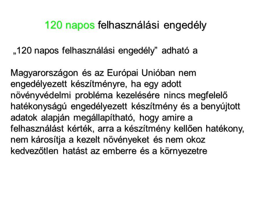"""""""120 napos felhasználási engedély adható a Magyarországon és az Európai Unióban nem engedélyezett készítményre, ha egy adott növényvédelmi probléma kezelésére nincs megfelelő hatékonyságú engedélyezett készítmény és a benyújtott adatok alapján megállapítható, hogy amire a felhasználást kérték, arra a készítmény kellően hatékony, nem károsítja a kezelt növényeket és nem okoz kedvezőtlen hatást az emberre és a környezetre 120 naposfelhasználási engedély 120 napos felhasználási engedély"""