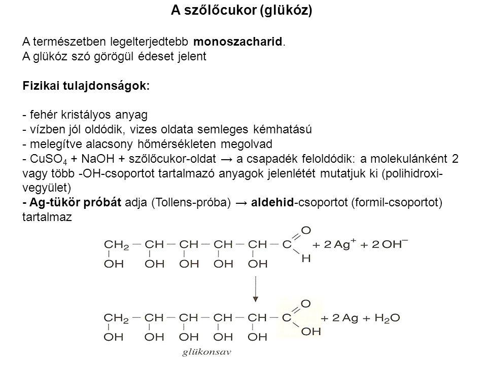 A szőlőcukor (glükóz) A természetben legelterjedtebb monoszacharid. A glükóz szó görögül édeset jelent Fizikai tulajdonságok: - fehér kristályos anyag