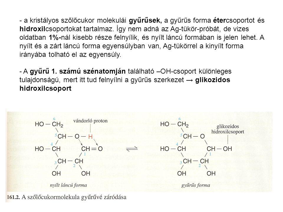 - a kristályos szőlőcukor molekulái gyűrűsek, a gyűrűs forma étercsoportot és hidroxilcsoportokat tartalmaz. Így nem adná az Ag-tükör-próbát, de vizes