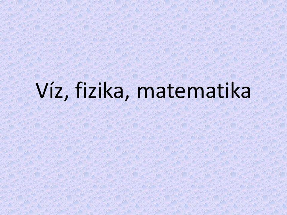 Víz, fizika, matematika