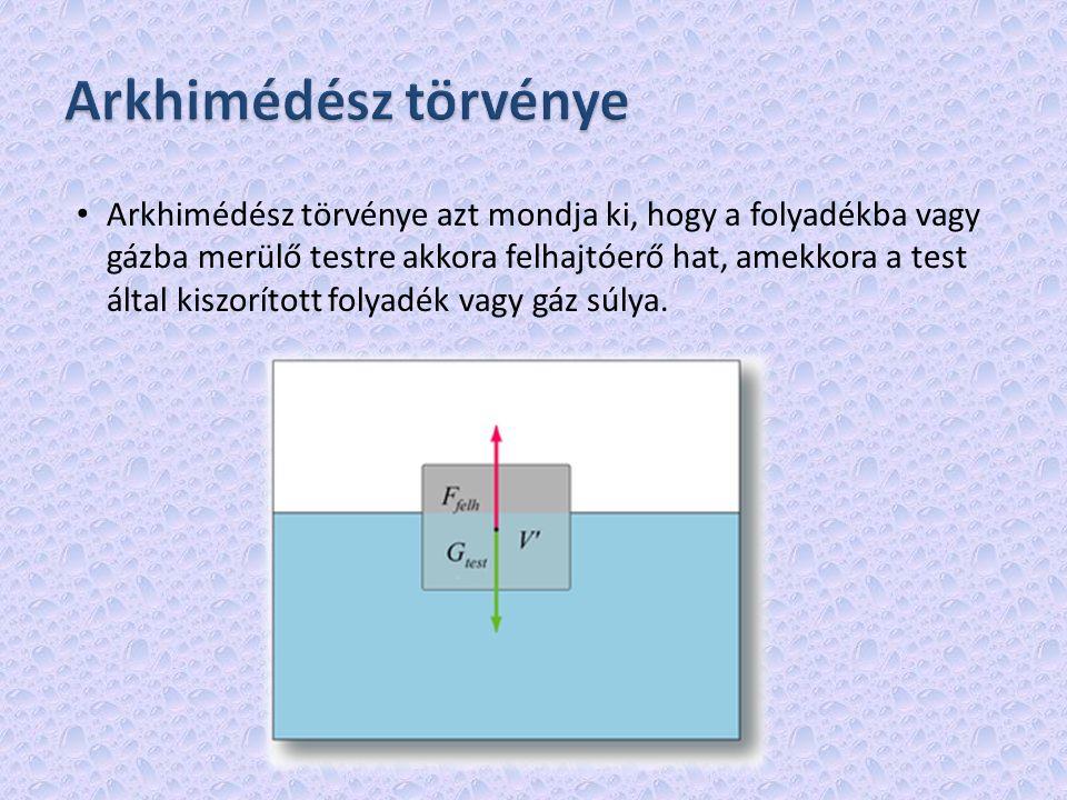 Arkhimédész törvénye azt mondja ki, hogy a folyadékba vagy gázba merülő testre akkora felhajtóerő hat, amekkora a test által kiszorított folyadék vagy gáz súlya.