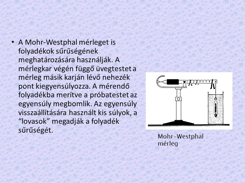 A Mohr-Westphal mérleget is folyadékok sűrűségének meghatározására használják. A mérlegkar végén függő üvegtestet a mérleg másik karján lévő nehezék p