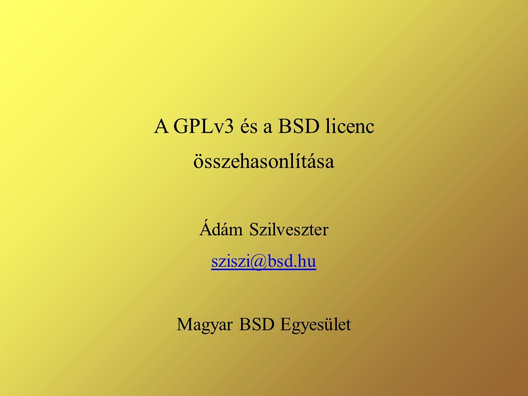 A GPLv3 és a BSD licenc összehasonlítása Ádám Szilveszter sziszi@bsd.hu Magyar BSD Egyesület