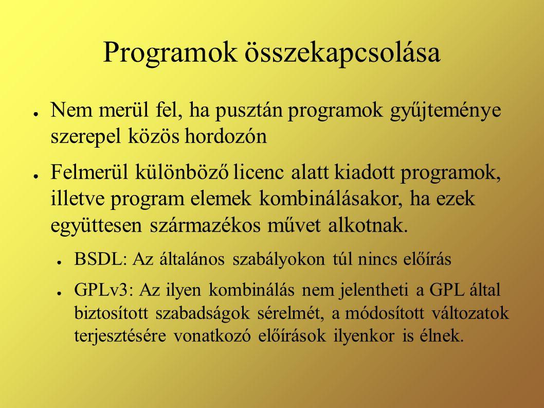 Programok összekapcsolása ● Nem merül fel, ha pusztán programok gyűjteménye szerepel közös hordozón ● Felmerül különböző licenc alatt kiadott programok, illetve program elemek kombinálásakor, ha ezek együttesen származékos művet alkotnak.