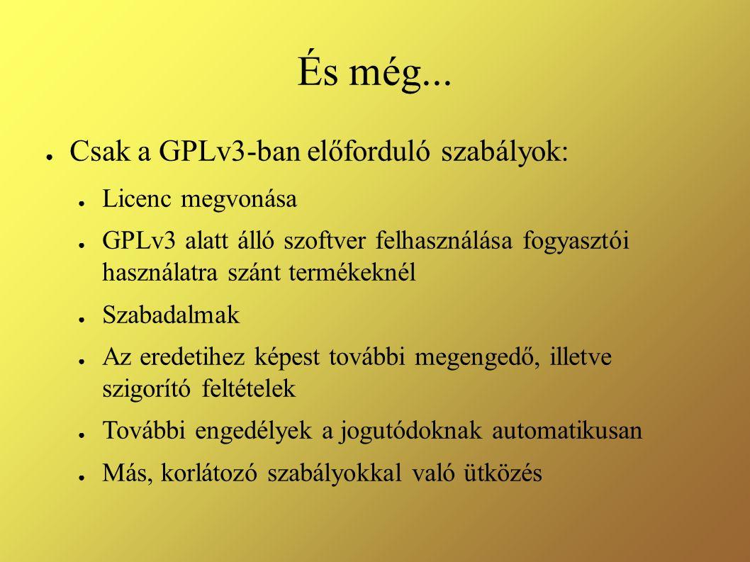 És még... ● Csak a GPLv3-ban előforduló szabályok: ● Licenc megvonása ● GPLv3 alatt álló szoftver felhasználása fogyasztói használatra szánt termékekn