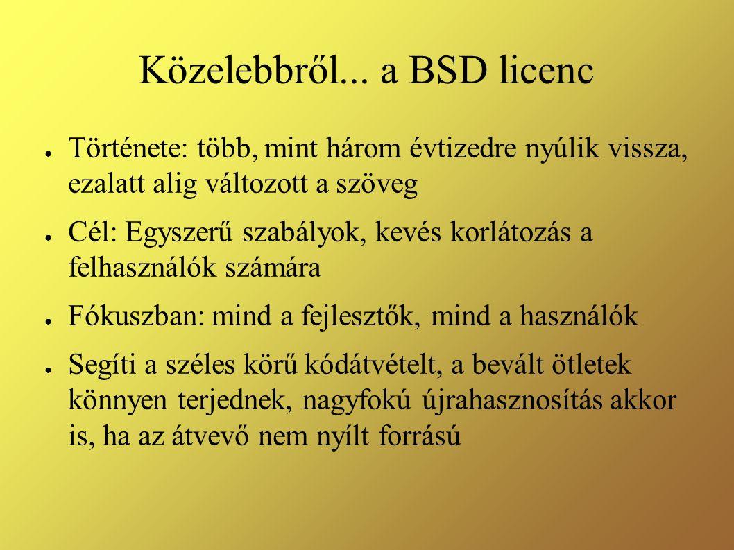 Közelebbről... a BSD licenc ● Története: több, mint három évtizedre nyúlik vissza, ezalatt alig változott a szöveg ● Cél: Egyszerű szabályok, kevés ko