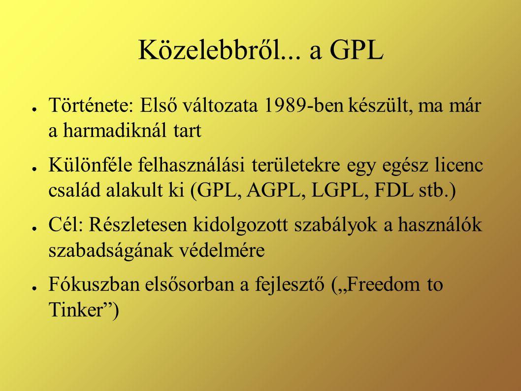 Közelebbről... a GPL ● Története: Első változata 1989-ben készült, ma már a harmadiknál tart ● Különféle felhasználási területekre egy egész licenc cs
