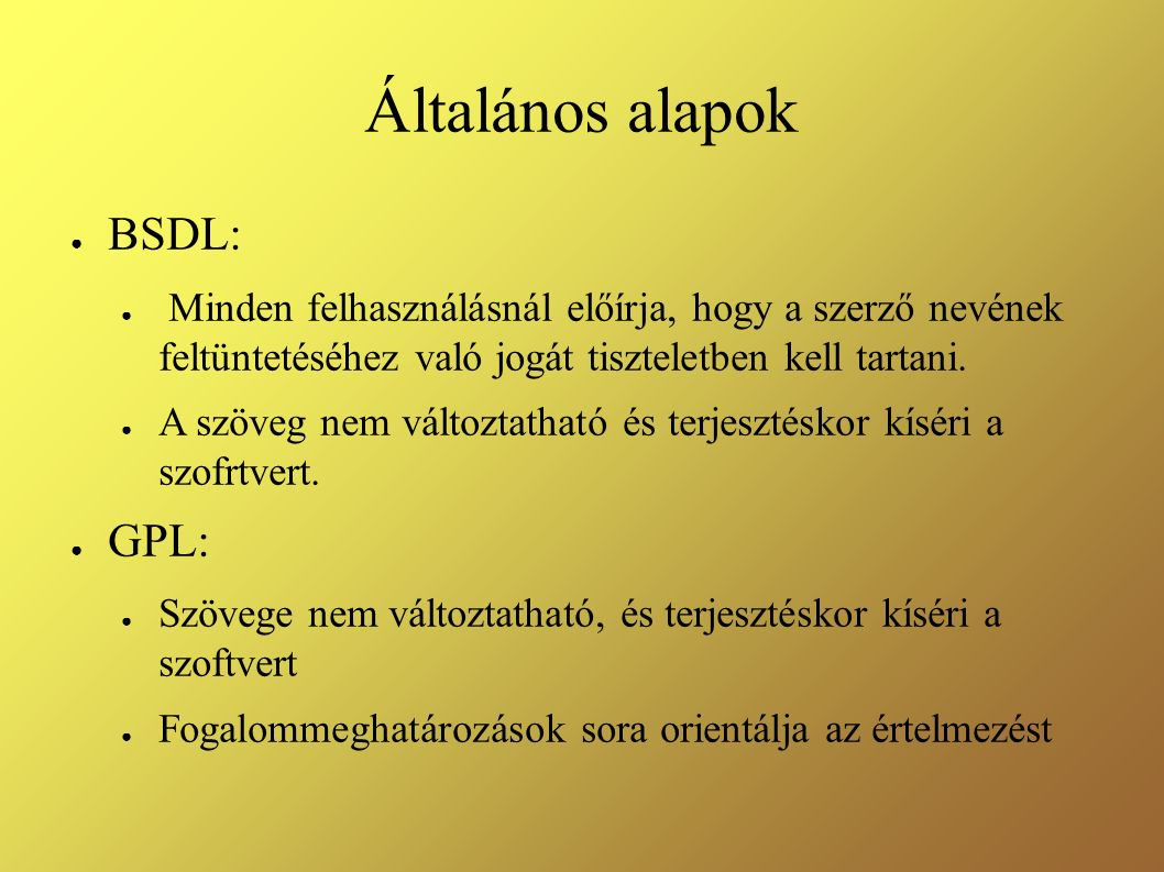 Általános alapok ● BSDL: ● Minden felhasználásnál előírja, hogy a szerző nevének feltüntetéséhez való jogát tiszteletben kell tartani. ● A szöveg nem