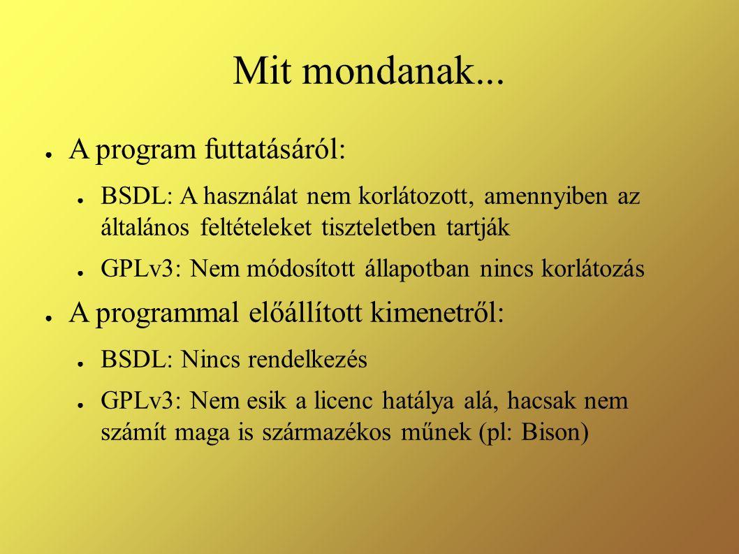 Mit mondanak... ● A program futtatásáról: ● BSDL: A használat nem korlátozott, amennyiben az általános feltételeket tiszteletben tartják ● GPLv3: Nem