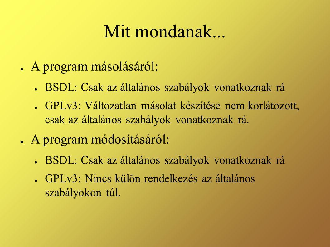 Mit mondanak... ● A program másolásáról: ● BSDL: Csak az általános szabályok vonatkoznak rá ● GPLv3: Változatlan másolat készítése nem korlátozott, cs