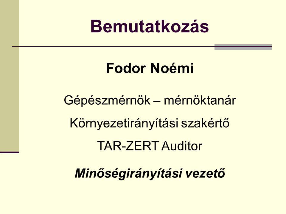 Bemutatkozás Fodor Noémi Gépészmérnök – mérnöktanár Környezetirányítási szakértő TAR-ZERT Auditor Minőségirányítási vezető