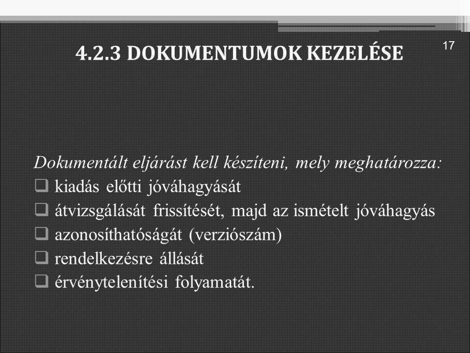 4.2.3 DOKUMENTUMOK KEZELÉSE Dokumentált eljárást kell készíteni, mely meghatározza:  kiadás előtti jóváhagyását  átvizsgálását frissítését, majd az ismételt jóváhagyás  azonosíthatóságát (verziószám)  rendelkezésre állását  érvénytelenítési folyamatát.