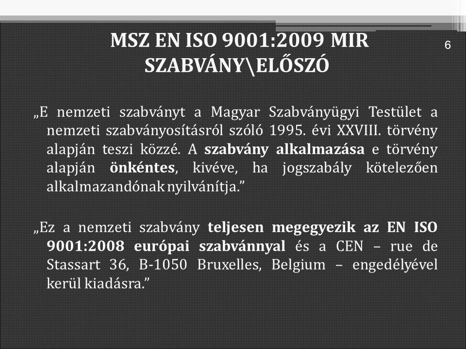 """MSZ EN ISO 9001:2009 MIR SZABVÁNY\ELŐSZÓ """"E nemzeti szabványt a Magyar Szabványügyi Testület a nemzeti szabványosításról szóló 1995."""