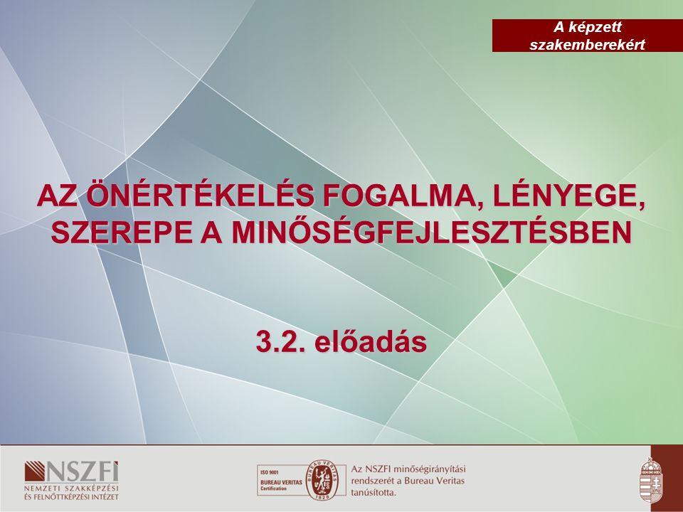 A képzett szakemberekért AZ ÖNÉRTÉKELÉS FOGALMA, LÉNYEGE, SZEREPE A MINŐSÉGFEJLESZTÉSBEN 3.2.